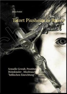 """Tatort Piusheim: Sexuelle Gewalt, Prostitution Heimkinder . Missbrauch in einer """"höllischen…"""