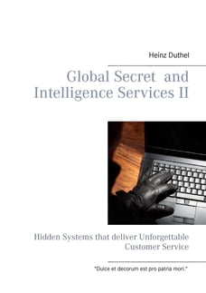 Global Secret and Intelligence Services II: Hidden Systems that deliver Unforgettable Customer…