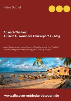 Ab nach Thailand Thailand Report 2 - 2019: Auszeit Auswandern Visa Finanzen Versicherung u.v.m…