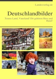 Deutschlandbilder: Teures Land, Vaterland! Dir gehören Herz und Hand!