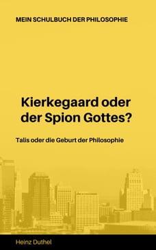 Mein Schulbuch der Philosophie Talis Kierkegaard: Talis oder die Geburt der Philosophie…