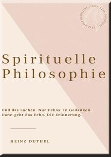 HEINZ DUTHEL: SPIRITUELLE PHILOSOPHIE: Wie du mit deinem höheren Selbst in Kontakt treten kannst