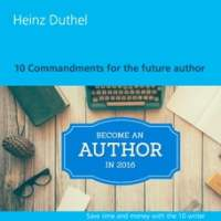 10 Commandments for the future author: Save time and money with the 10 writer commandments