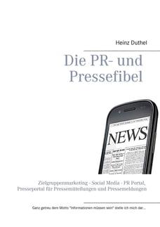 Die PR- und Pressefibel: Zielgruppenmarketing - Social Media - PR Portal, Presseportal für…