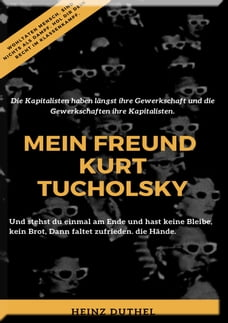 Mein Freund Kurt Tucholsky: Die Kapitalisten haben längst ihre Gewerkschaft und die Gewerkschaften…