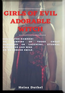 GIRLS OF EVIL - ADORABLE WITCH, MOCULO, THE DAMNED!: THE VAMPIRE OF THOSE GREAT ABANDONED OR…