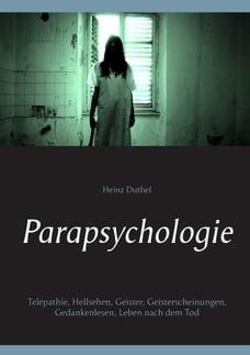 Parapsychologie: Telepathie, Hellsehen, Geister, Geisterscheinungen, Gedankenlesen, Leben nach dem…