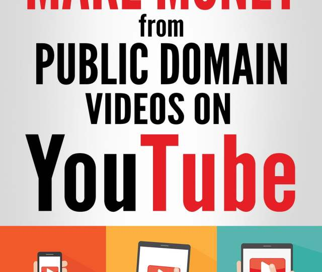 How To Make Money From Public Domain Videos On Youtube Ebook Di Juha Oorni  Rakuten Kobo