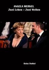 ANGELA MERKEL Zwei Leben – Zwei Welten - Markus Wolf: Freunde sterben nicht. ebook by Heinz Duthel
