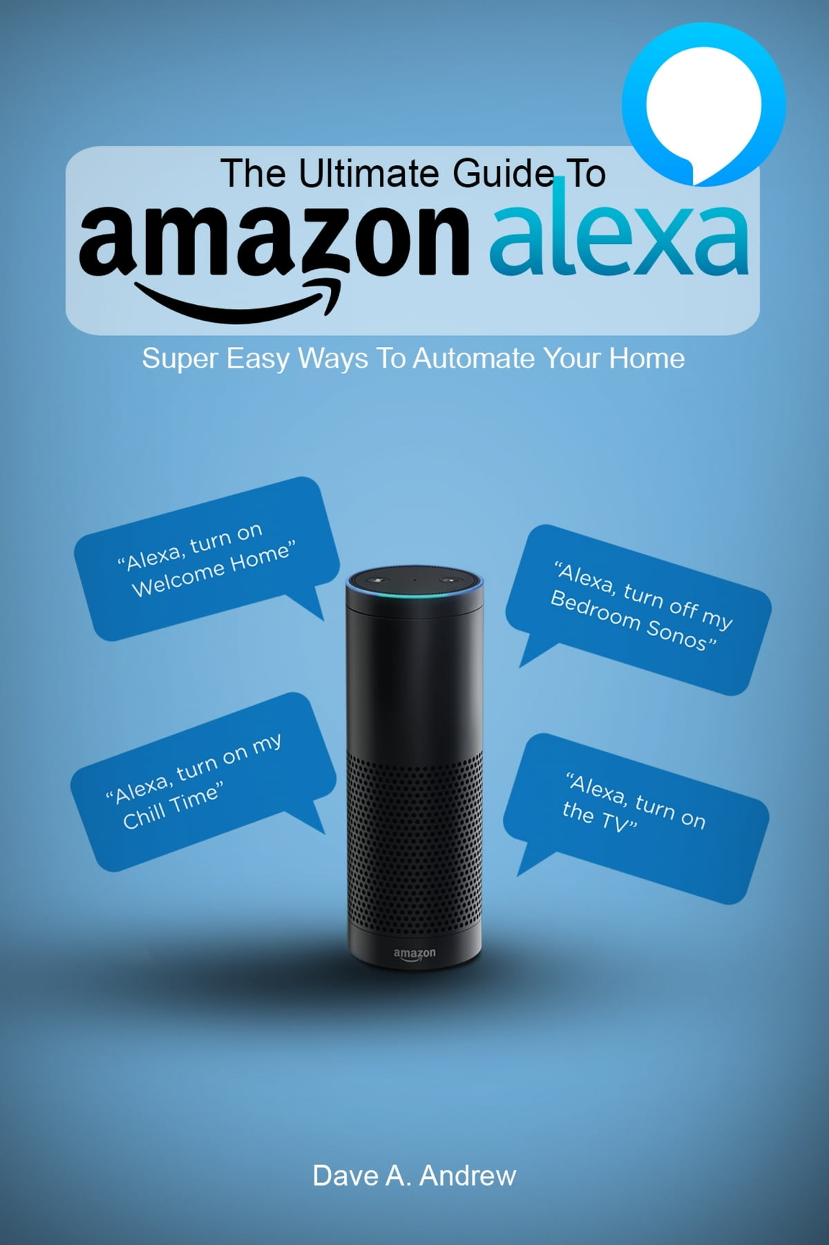 The Ultimate Guide To Amazon Alexa eBook by Dave Andrew - 6610000085279 | Rakuten Kobo