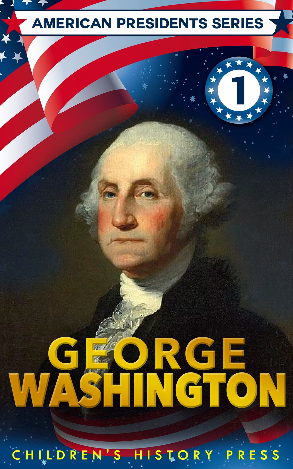 American Presidents Series George Washington For Kids Ebook By Children S History Press