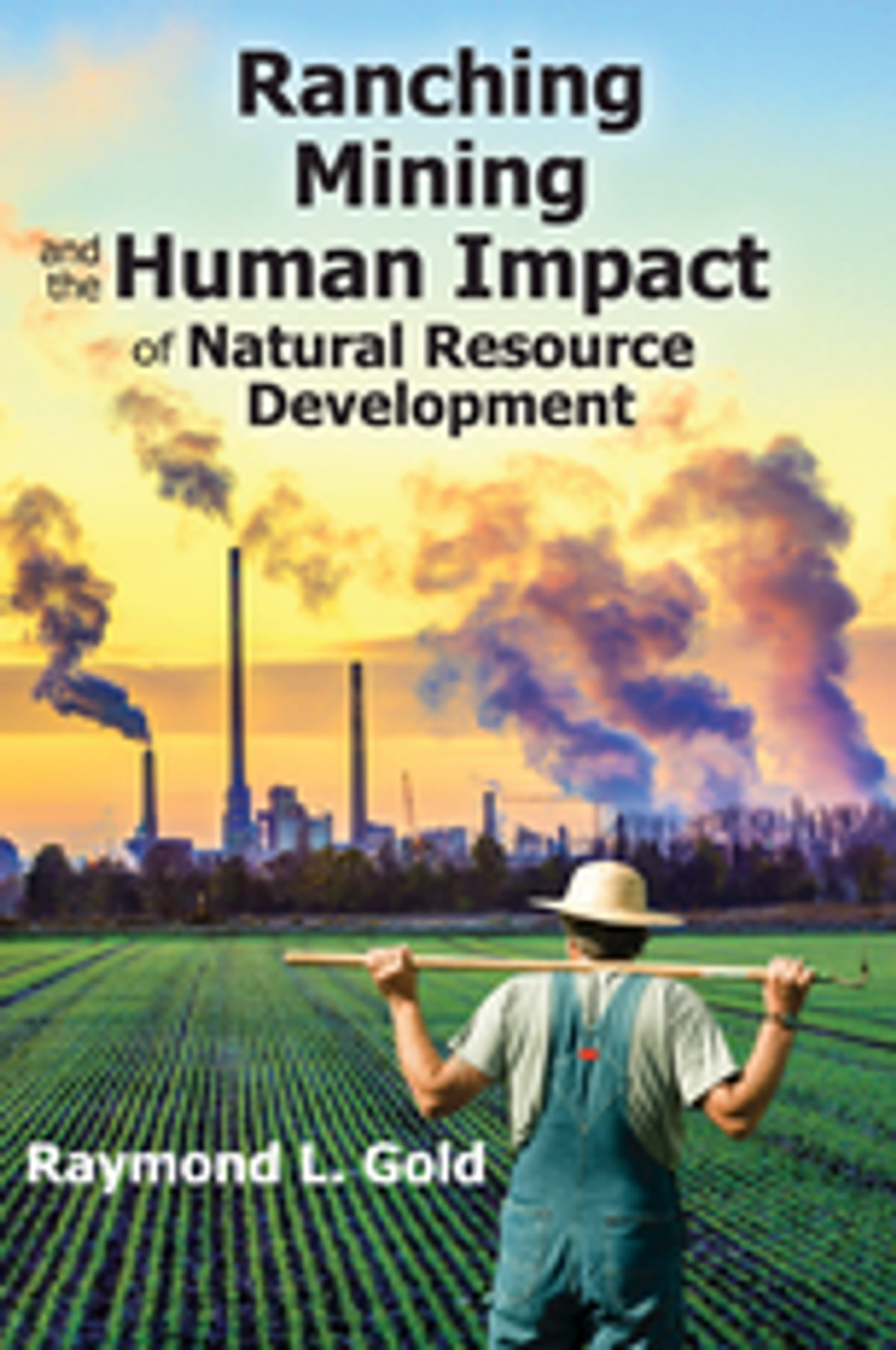 Ranching Mining And The Human Impact Of Natural Resource