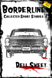 Borderline: Collected Short Stories ebook by Dell Sweet