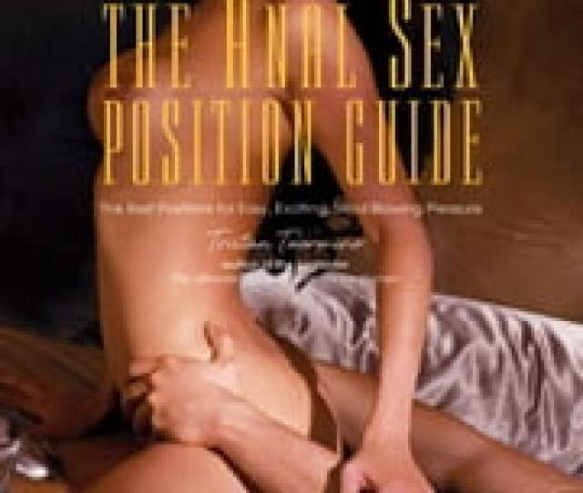 The Anal Sex Position Guide The Best Positions For Easy Exciting Mind Blowing Pleasure Ebook By Tristan Taormino 9781616735739 Rakuten Kobo
