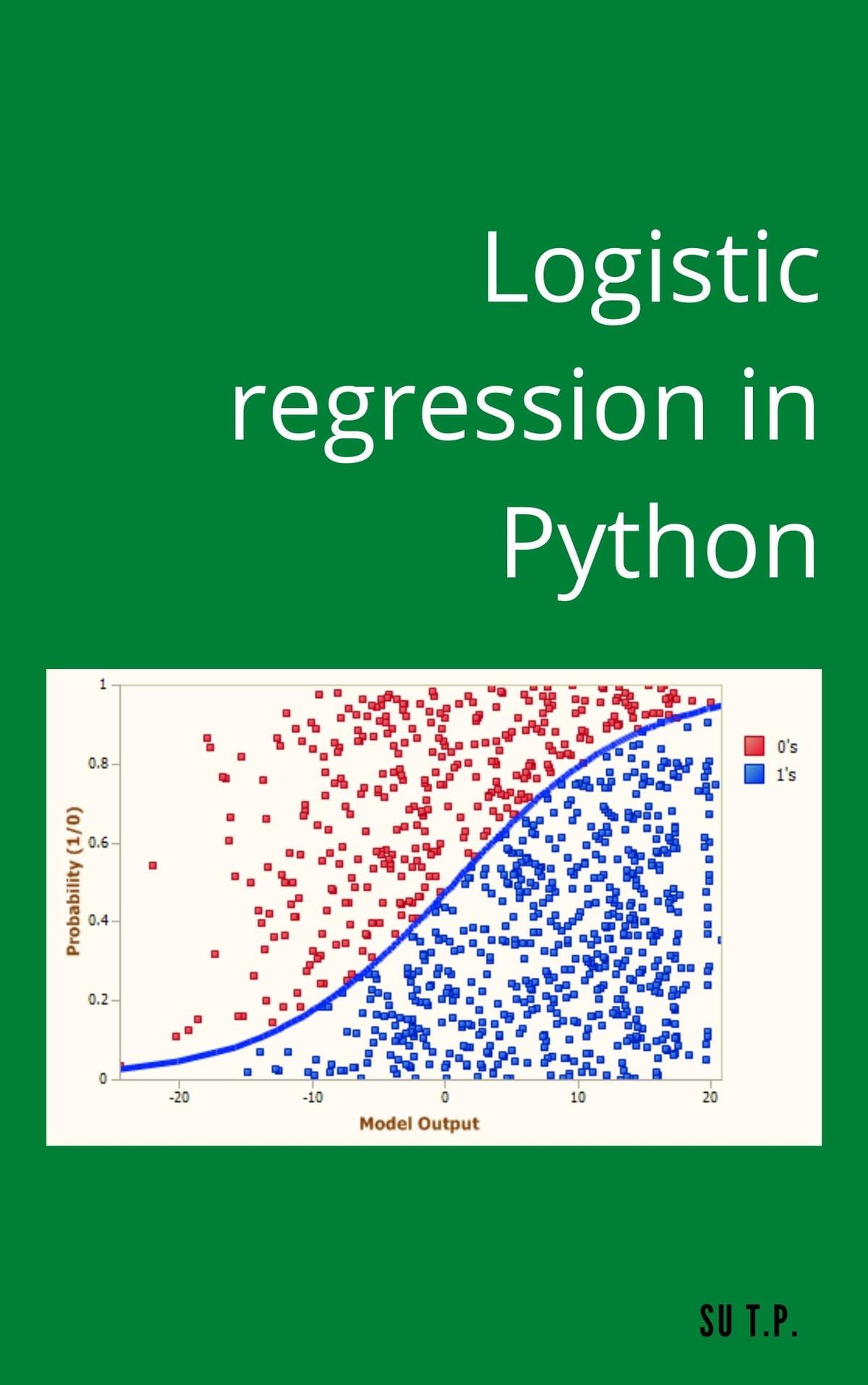 Logistic Regression in Python eBook by Su TP - 1230003759066 | Rakuten Kobo United States