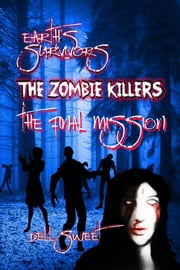 Earth's Survivors The Zombie Killers: The Final Mission ebook by Dell Sweet