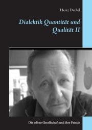 Dialektik Quantität und Qualität II - Die offene Gesellschaft und ihre Feinde ebook by Heinz Duthel
