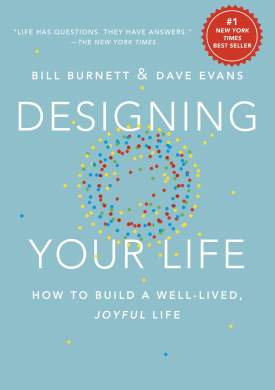 Image result for Designing Your Life: How to Build a Well-Lived, Joyful Life - Bill Burnett & Dave Evans