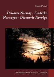 Discover Norway - Entdecke Norwegen - Découvrir Norvège - Photobook - Livre de photos - Fotobuch ebook by Heinz Duthel