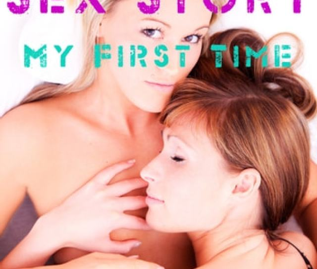 Lesbian Sex Story College Sex First Time Sex Girl On Girl Ebook By Kitty
