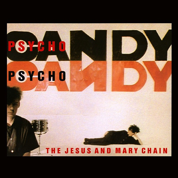 The Jesus and Mary Chain Psychocandy 1985