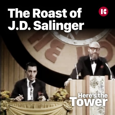 Here's the Tower Roast of JD Salinger