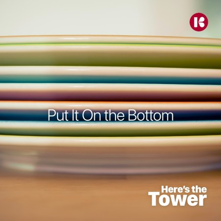 Here's the Tower - Put It On the Bottom