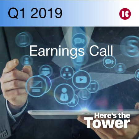 Here's the Tower Earnings Call Q1 2019