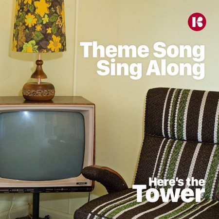Here's the Tower, Theme Song Sing Along