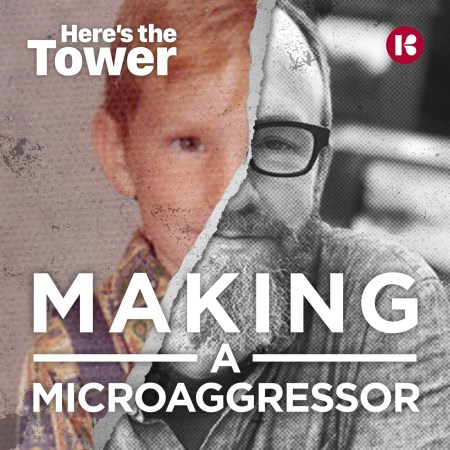 Making a Microaggressor - Here's the Tower