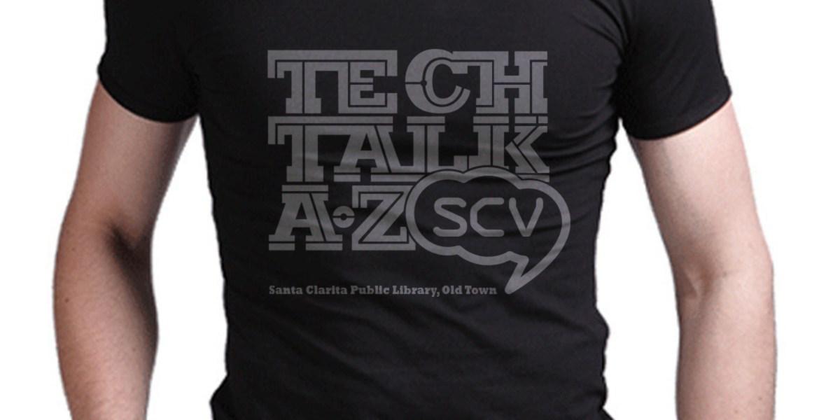 Custom T-Shirts, Tech Talk SCV