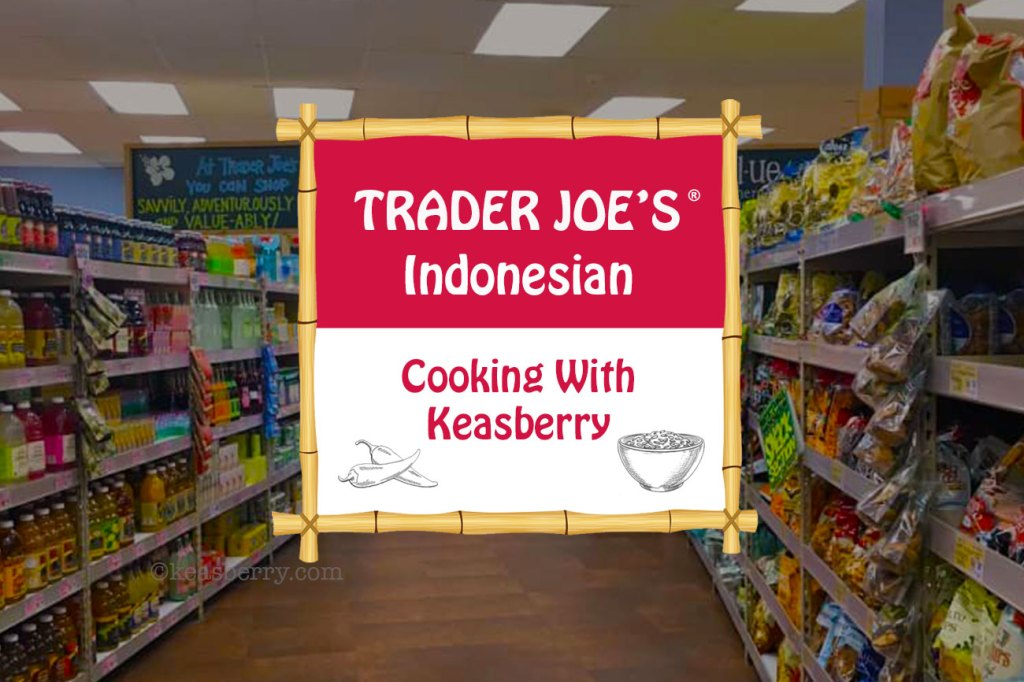 Trader Joe's Indonesian Cooking With Keasberry