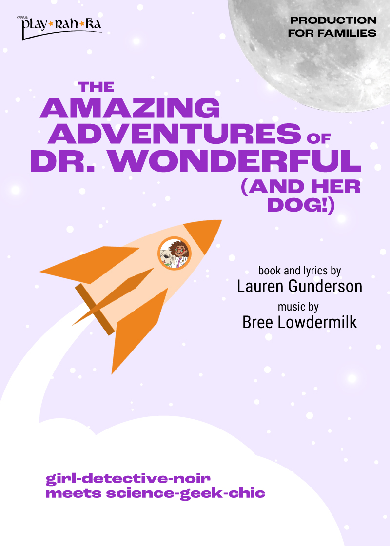 THE AMAZING ADVENTURES OF DR. WONDERFUL (AND HER DOG!) by Lauren Gunderson, music by Bree Lowdermilk