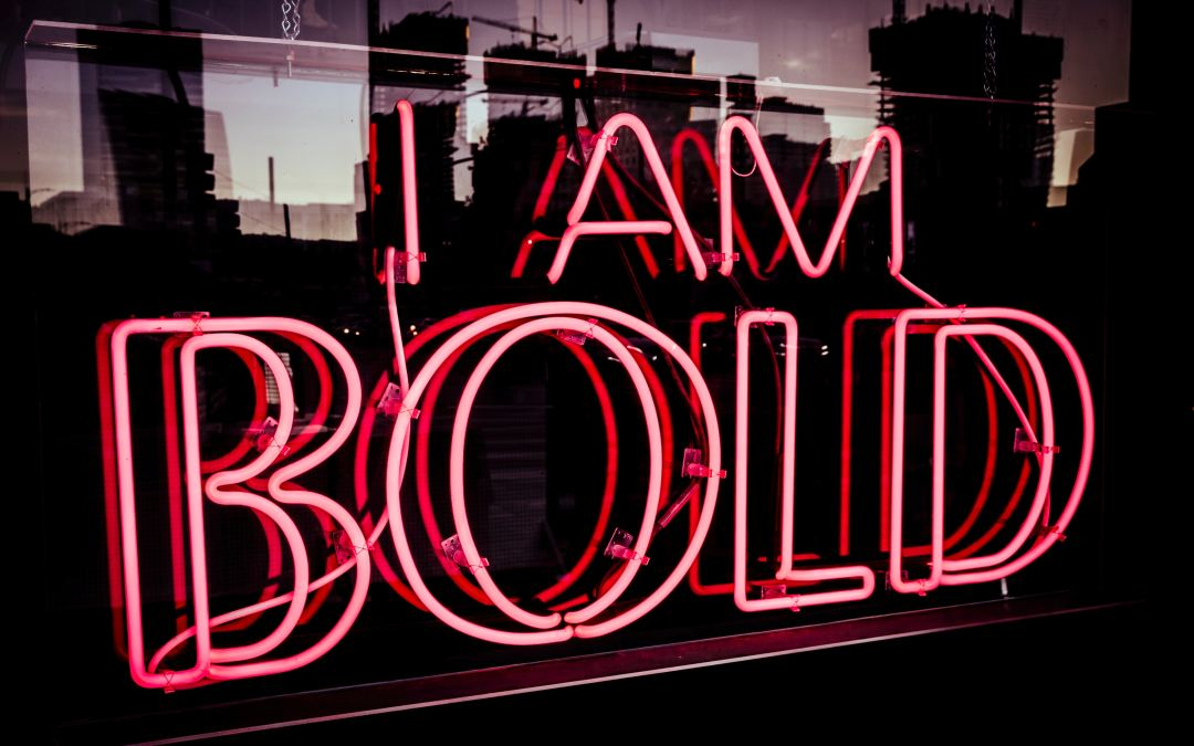 HOW TO: BE BOLD