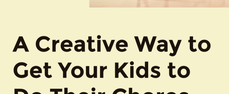 A Creative Way to Get Your Kids to Do Their Chores