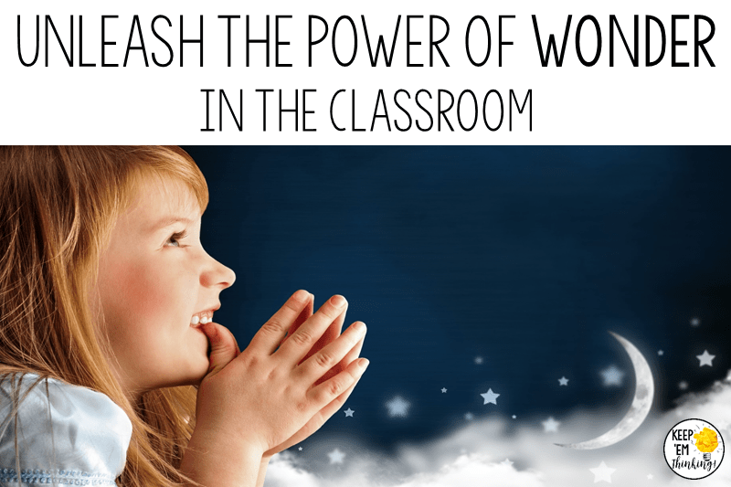 KEEP EM THINKING THE POWER OF WONDER IN THE CLASSROOM
