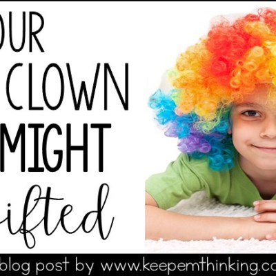 IS YOUR CLASS CLOWN  GIFTED? – NEGATIVE TRAITS OF GIFTED KIDS