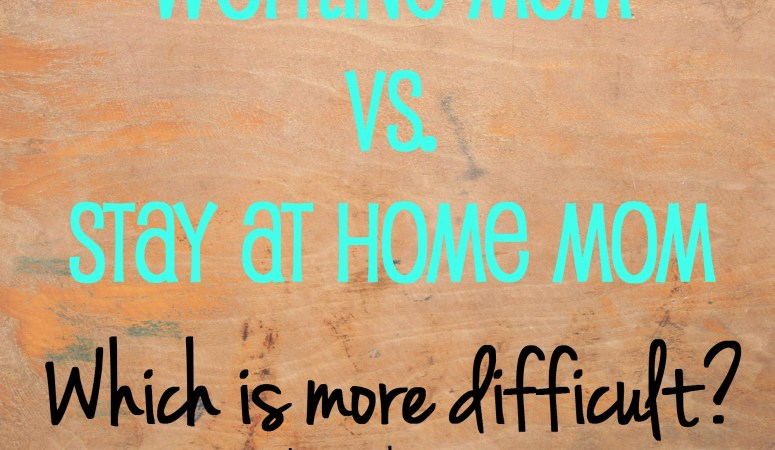 Working Mom Vs. Stay at Home Mom: Which is more difficult?