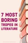 7 Most Boring Tropes In Literature