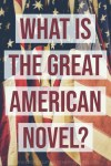 What Is The Great American Novel?