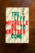 The Life To Come - Michelle de Kretser - Keeping Up With The Penguins