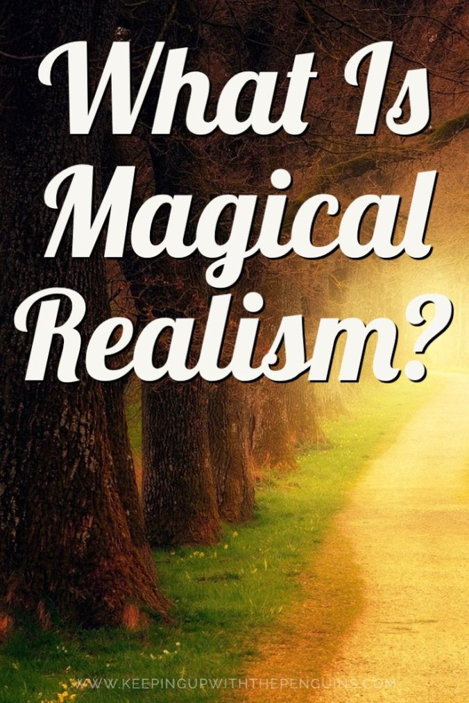 What Is Magical Realism? Reading Guide - Keeping Up With The Penguins