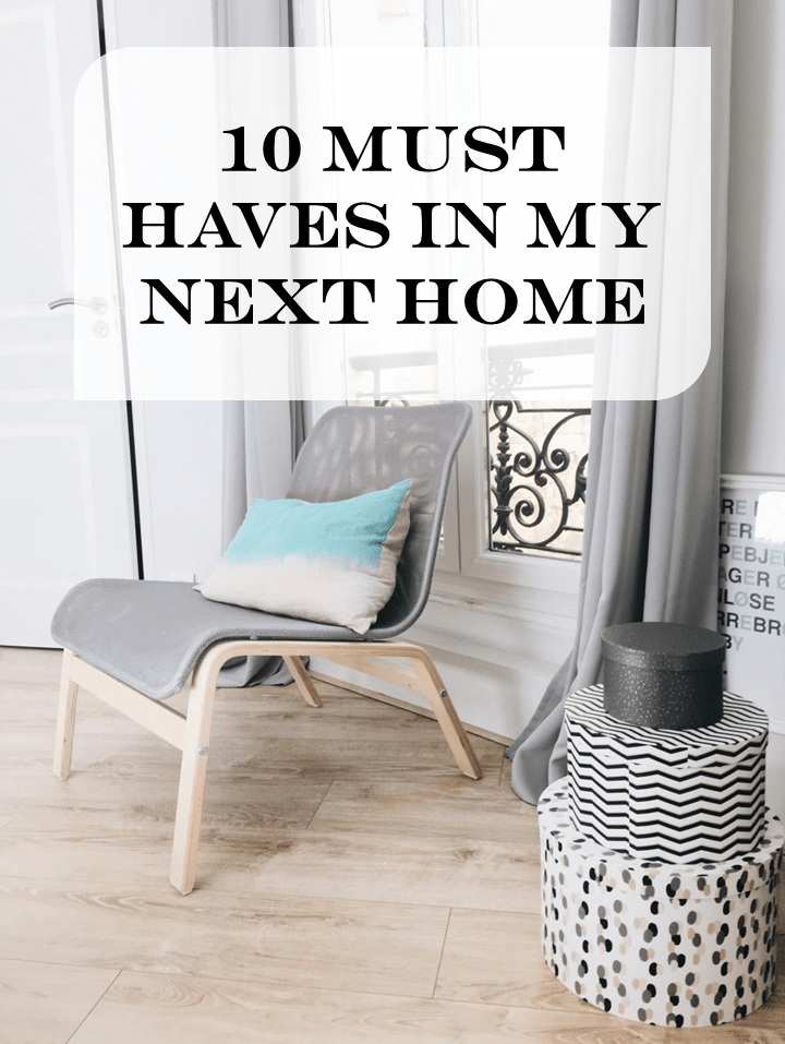 10 Must Haves In My Next Home