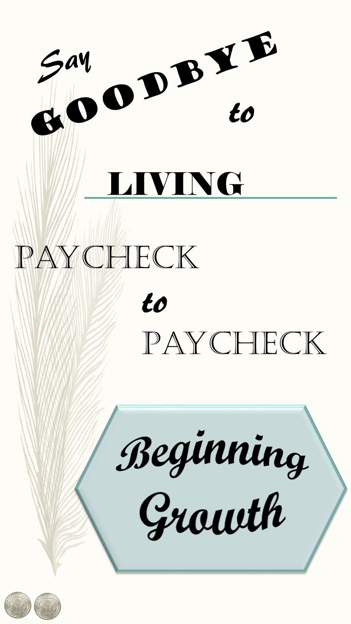 Say Goodbye to Living Paycheck to Paycheck Beginning Growth