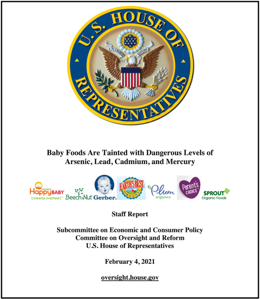 "A staff report from the US House of Representatives showed that ""commercial baby foods are tainted with significant levels of toxic heavy metals, including arsenic, lead, cadmium, and mercury."""