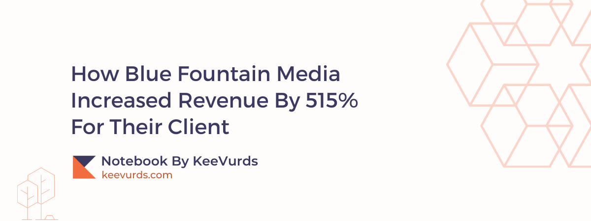How Blue Fountain Media Increased Revenue By 515% For Their Client