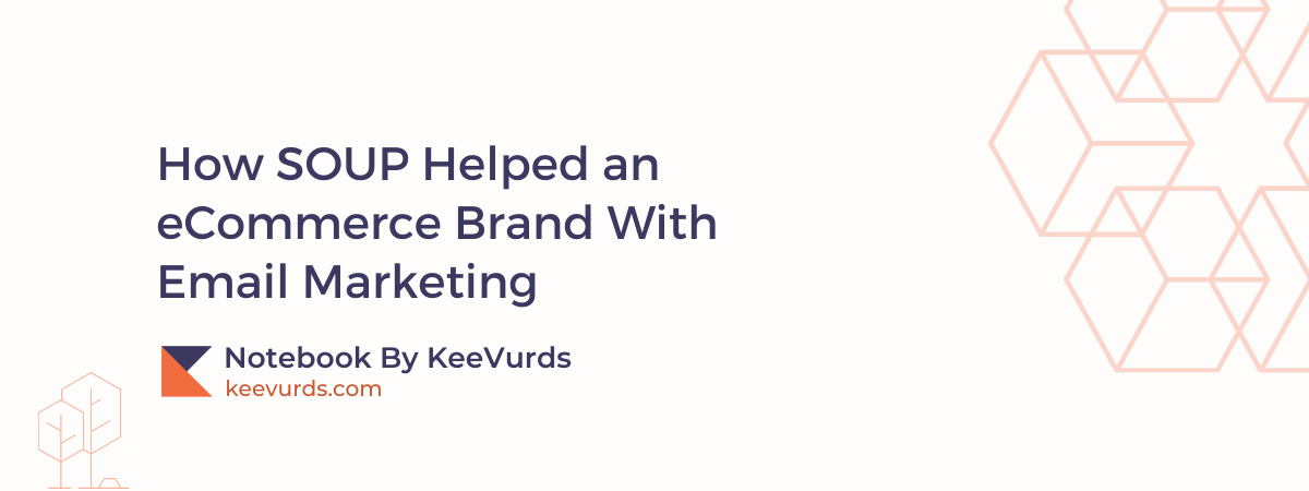How SOUP Helped an eCommerce Brand With Email Marketing