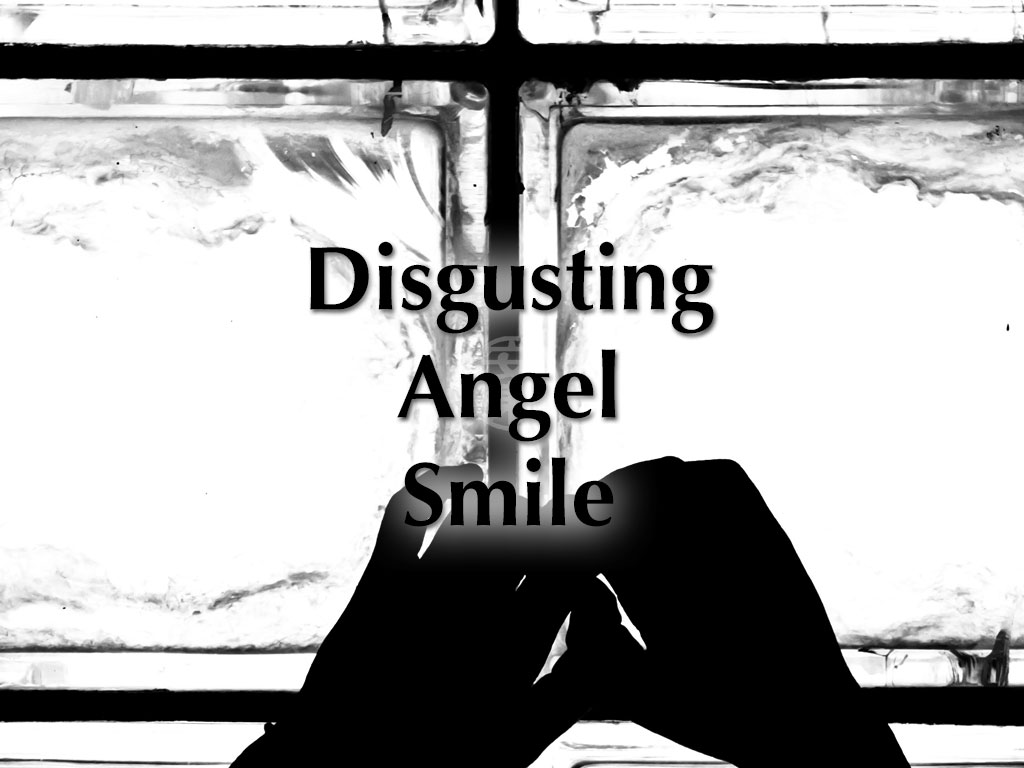Disgusting Angel Smile: A Short Story