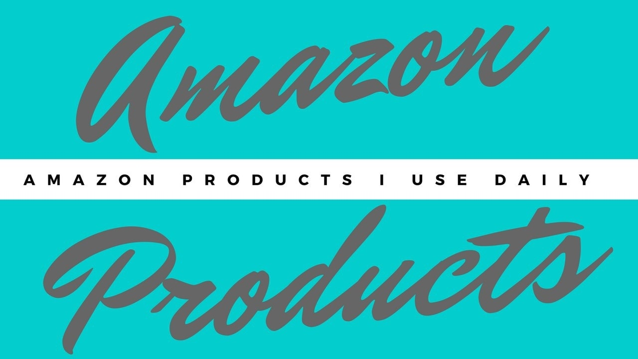 Amazon Products I Use Daily