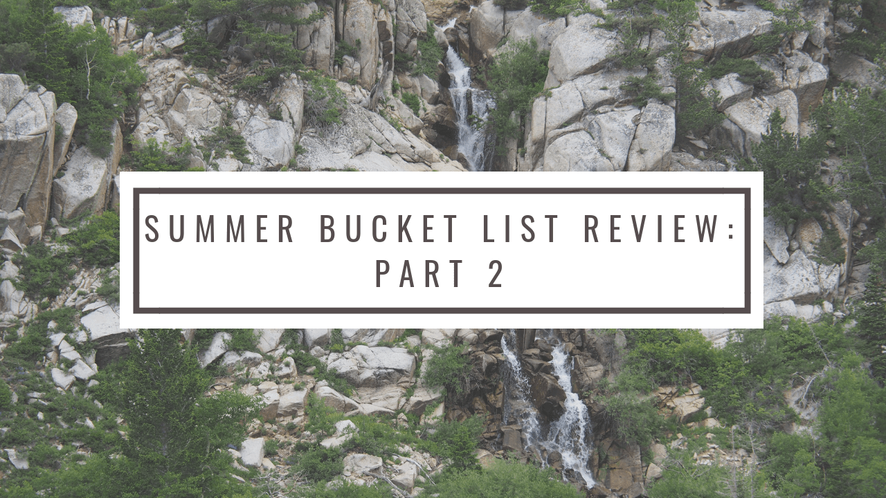 Summer Bucket List Review : Part 2